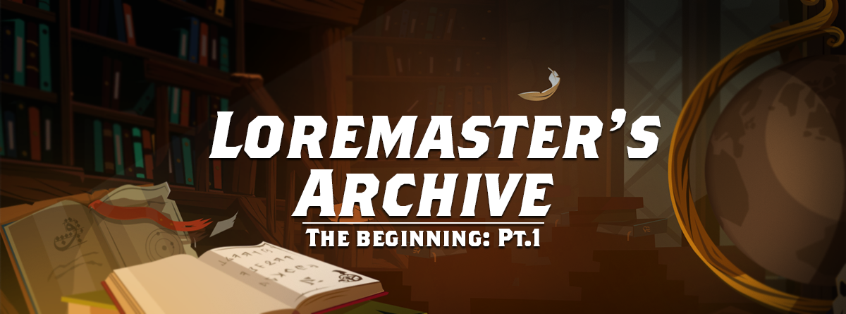 Loremaster's Archive: The Beginning Part.1